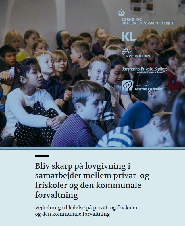 Bliv skarp på lovgivning i samarbejdet mellem privat- og friskoler og den kommunale forvaltning Vejledning til ledelse på privat- og friskoler og den kommunale forvaltning - Vejledning til ledelse på privat- og friskoler og den kommunale forvaltning